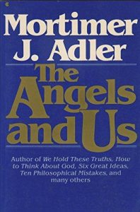 The Angels and Us by Mortimer J Adler - a book review by Paul Vitols